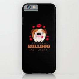 Kissed an English Bulldog And I Liked It iPhone Case