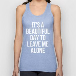 IT'S A BEAUTIFUL DAY TO LEAVE ME ALONE (Black & White) Unisex Tank Top
