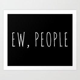 Ew People Funny Quote Art Print