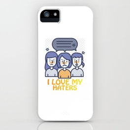 I Love my Haters iPhone Case