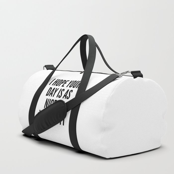 I HOPE YOUR DAY IS AS NICE AS YOUR BUTT Duffle Bag