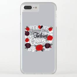 Sh*t People Say: Because I'm a Fucking Queen Clear iPhone Case
