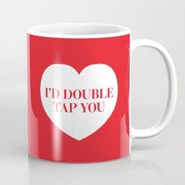 I'd Double Tap You Coffee Mug