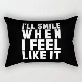 I'LL SMILE WHEN I FEEL LIKE IT (Black & White) Rectangular Pillow