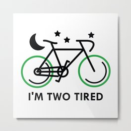 I'm Two Tired Metal Print