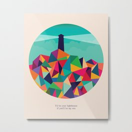 I'll be your lighthouse if you'll be my sea Metal Print