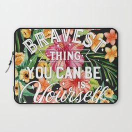The Bravest Thing You Can Be Is Yourself Laptop Sleeve