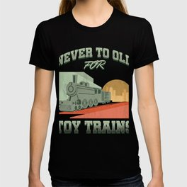 Railroad Railway Public Transportation Locomotive Never Too Old For Toy Trains Train Gift T-shirt