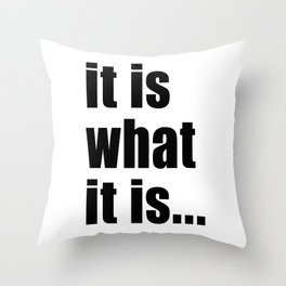 it is what it is (on white) Throw Pillow