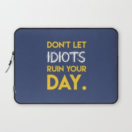 Don't let idiots ruin your day. Laptop Sleeve