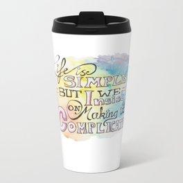 The simple things in life- Life is simple Metal Travel Mug