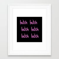 bitch Framed Art Prints featuring Bitch by I Love Decor
