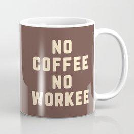 No Coffee No Workee Funny Quote Coffee Mug