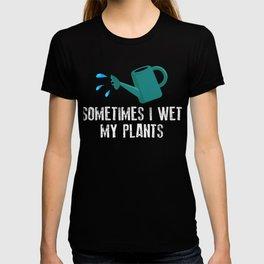 Sometimes I Wet My Plants Garden T-shirt
