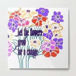 Let the Flowers Grow Metal Print
