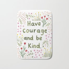 Have Courage and Be Kind Bath Mat