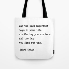 The two most important days in your life...- Mark Twain Tote Bag