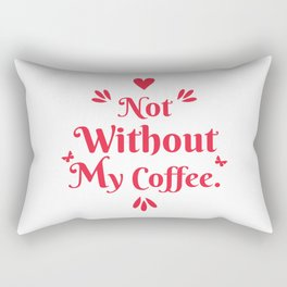 Not Without My Coffee Rectangular Pillow