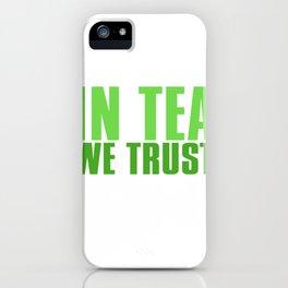 In Tea We Trust iPhone Case
