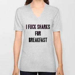 I fuck sharks for breakfast Unisex V-Neck