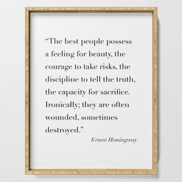 The Best People Possess A Feeling for Beauty, the Courage to Takes Risks... -Ernest Hemingway Serving Tray