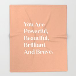 You Are Powerful, Beautiful, Brilliant And Brave Throw Blanket