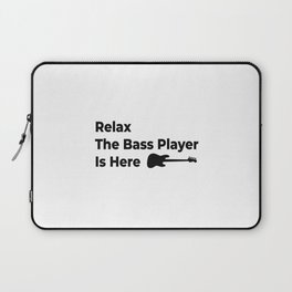 Relax The Bass Player Is Here Bassist Band Guitar Laptop Sleeve