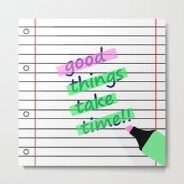 Good Things Take Time Metal Print
