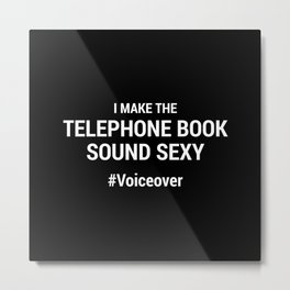 I Make the Telephone Book Sound Sexy #Voiceover Metal Print