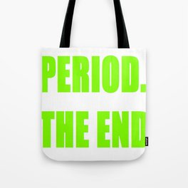 PERIOD. THE END Tote Bag