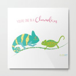 You're One in A Chameleon Metal Print