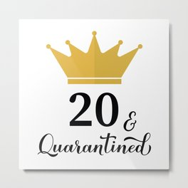 20 and Quarantined. Funny 20th Birthday quote SVG cut file Metal Print