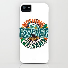 Nothing lasts forever except plastic iPhone Case