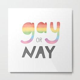 Gay or Nay Metal Print