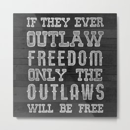 Only The Outlaws Will Be Free  Metal Print