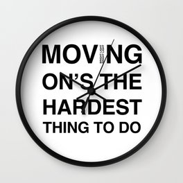 Moves 'Moving On's The Hardest Thing To Do' Wall Clock