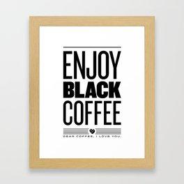Enjoy Black Coffee Framed Art Print