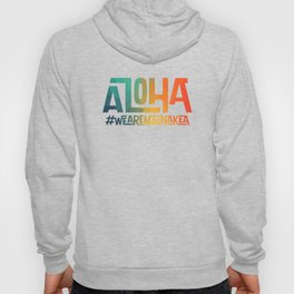 Aloha - We are Mauna Kea Hoody