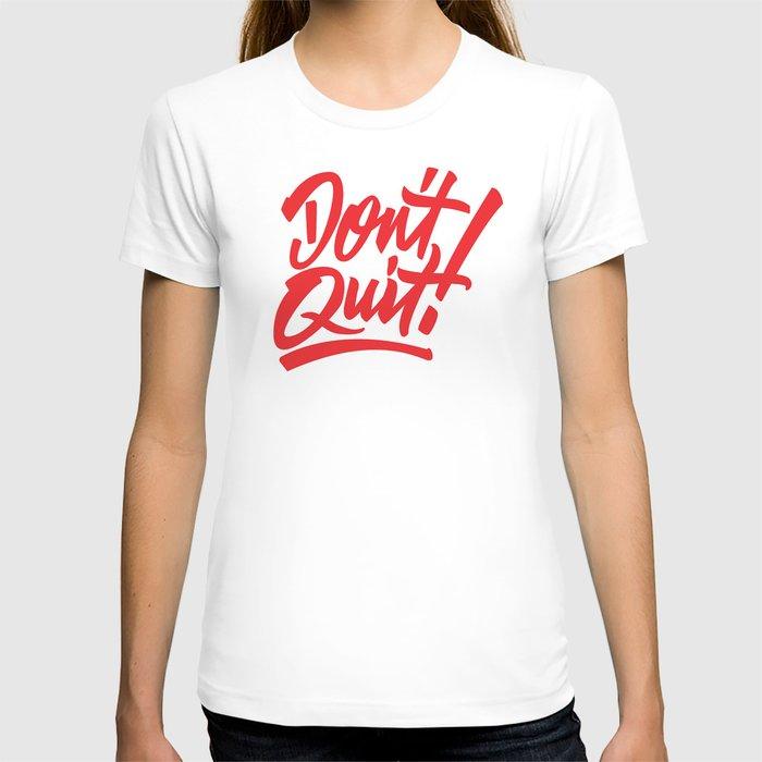 Don't Quit! T-shirt