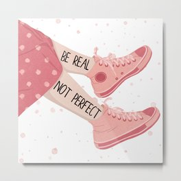 Be Real Not Perfect Metal Print