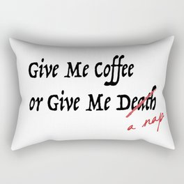 Give Me Coffee or Give Me A Nap - Silly Misquote - Rectangular Pillow