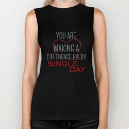 You Are Making A Difference Every Single Day Biker Tank