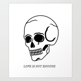 Love Is Not Enough Art Print