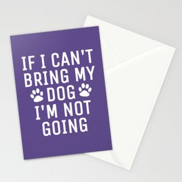 If I Can't Bring My Dog I'm Not Going (Ultra Violet) Stationery Cards
