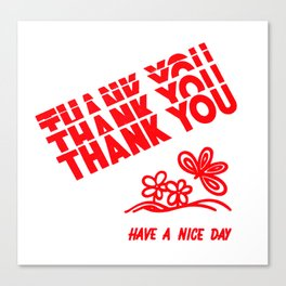 Thank You Have A Nice Day Canvas Print