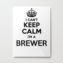 I cant keep calm I am a BREWER Metal Print