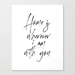 Home is Wherever I'm With You, Typography Art, Modern Wall Decor, Black And White, Room Decor Canvas Print