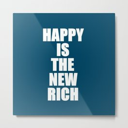 Happy Rich Metal Print