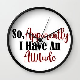 So Apparently I Have An Attitude Funny Adult Teen Sarcasm Wall Clock
