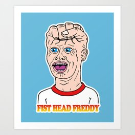 FIST HEAD FREDDY Art Print
